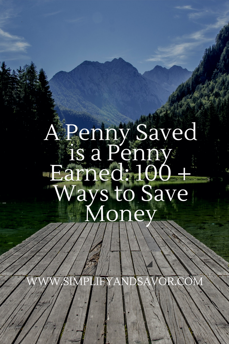 Mountain, lake, trees, dock, with text stating A penny saved is a penny earned: 100 + ways to save money and www.simplifyandsavor.com