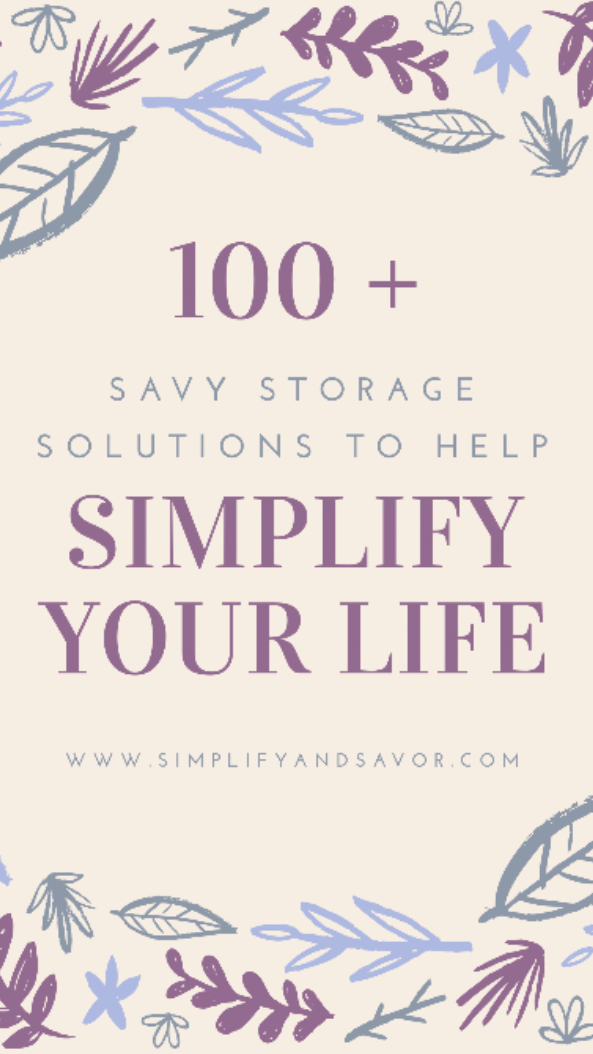 100 + Savy Storage Solutions to Help Simplify Your Life