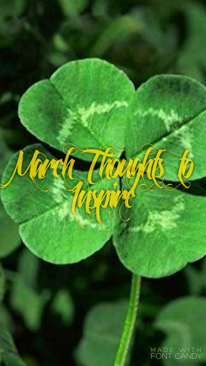 Four leaf clover with yellow lettering stating March Thoughts to Inspire