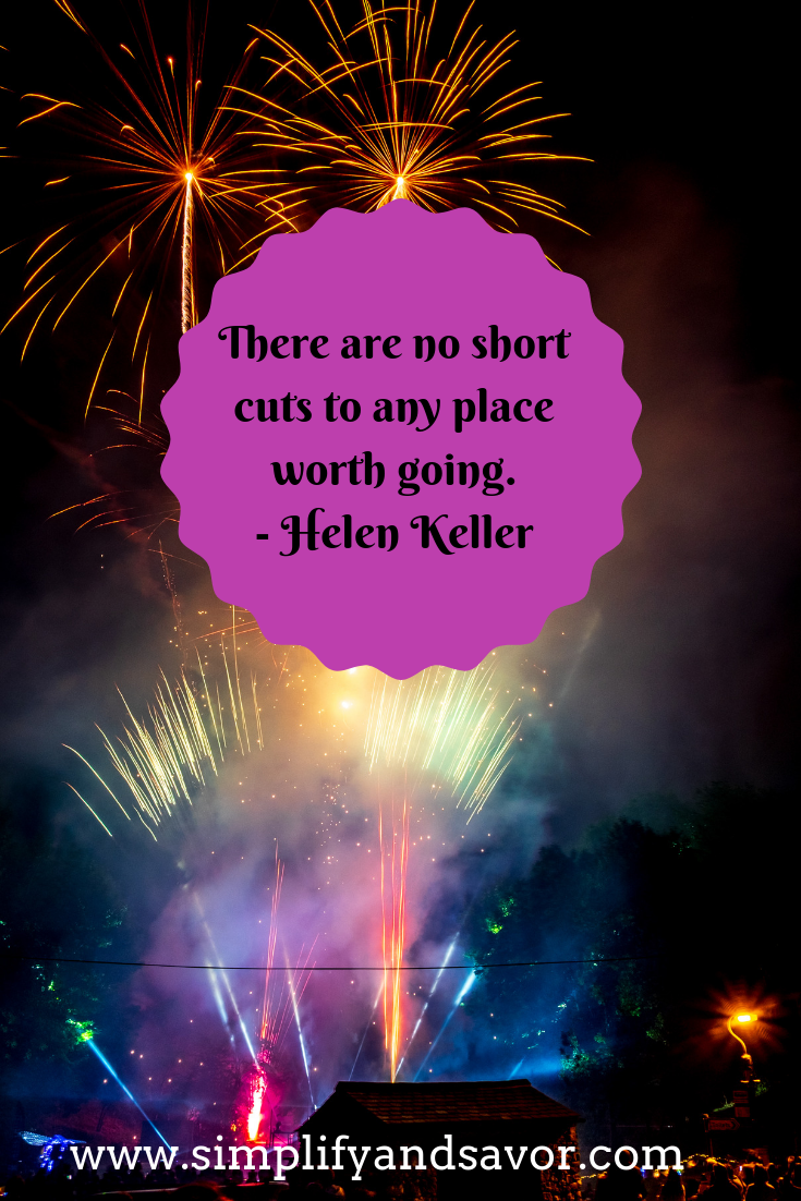 Fireworks with the quote from Helen Keller There are no short cuts to any place worth going.