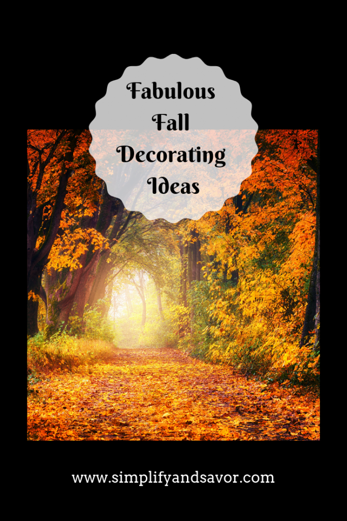 Fabulous Fall Decorating/www.simplifyandsavor.com I love fall!  I love the cool crisp air, and curling up in a cozy sweatshirt or warm throw. Sipping hot cocoa or coffee by the fire, and watching scary movies. I especially love fall decorating, which is what prompted me to share my love with all of you!