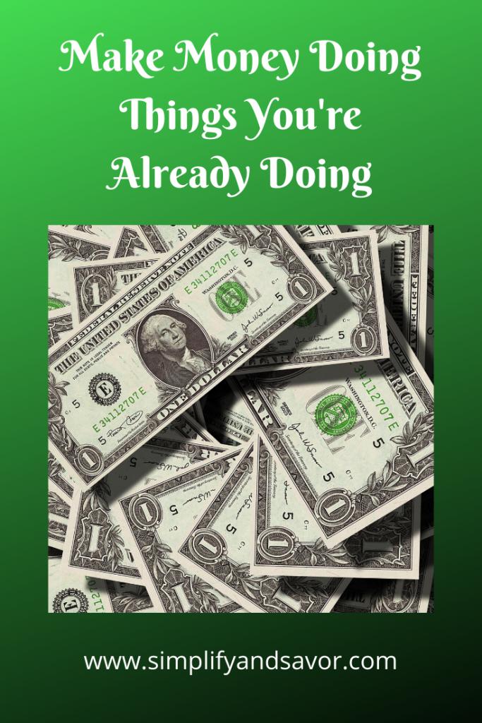 Make Money Doing Things You're Already Doing #MakeMoney #SaveMoney #FinancialPlanning #budgeting #money