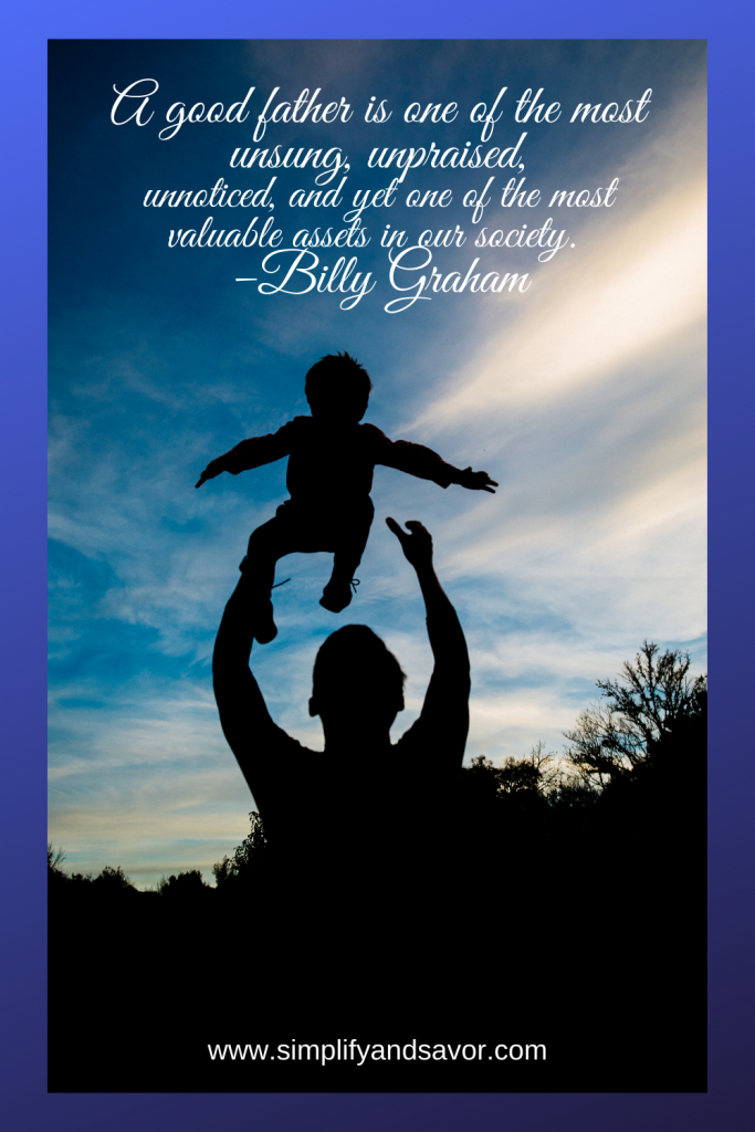 A good father is one of the most unsung, unpraised, unnoticed, and yet one of the most valuable assets in our society. –Billy Graham #wordsofencouragement #inspirationalquotes #inspirational #motivationalquotes #quotes #fathersday #fathersdayquotes #dad