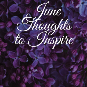 Top 10 picks for the June Thoughts to Inspire. #wordsofencouragement #inspirationalquotes #inspirational #motivationalquotes #quotes #fathersday #fathersdayquotes #dad