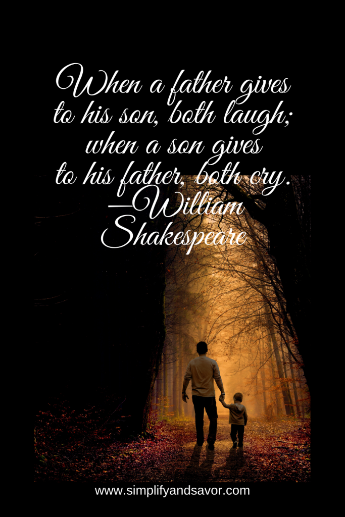 When a father gives to his son, both laugh; when a son gives to his father, both cry.—William Shakespeare#wordsofencouragement #inspirationalquotes #inspirational #motivationalquotes #quotes #fathersday #fathersdayquotes #dad