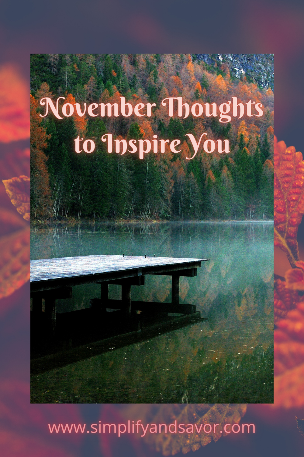 Thanksgiving is rounding the corner, and what better quotes to use than those that honor the soul of Thanksgiving. The November Thoughts to Inspire focuses on the reasons we should be thankful this season. They inspire us to acknowledge how truly blessed we are. Sometimes it is harder to see that, especially if there is a recent loss of a loved one, or other hardship, but even if those events have affected you, there are still many other reasons to be grateful.
