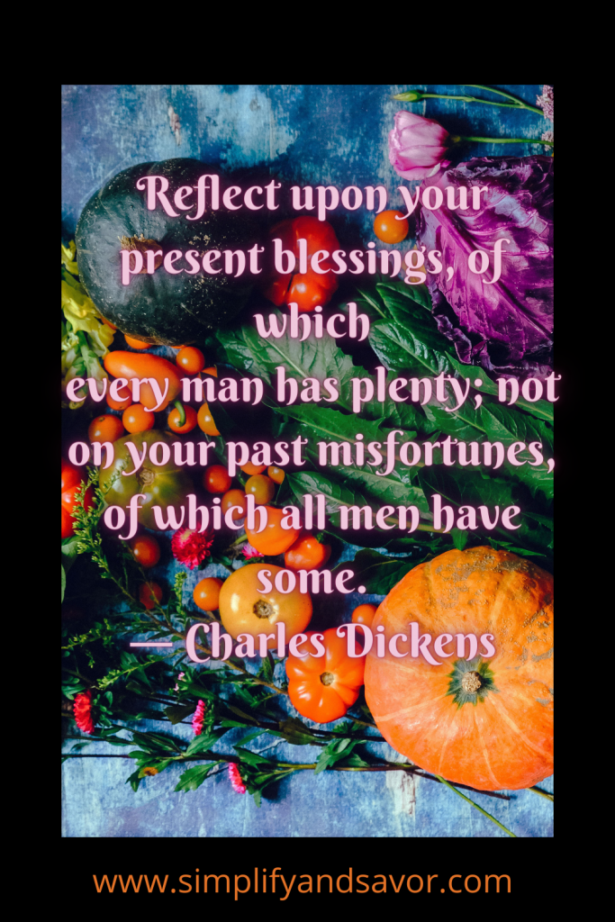 Reflect upon your present blessings, of which every man has plenty; not on your past misfortunes, of which all men have some. ― Charles Dickens