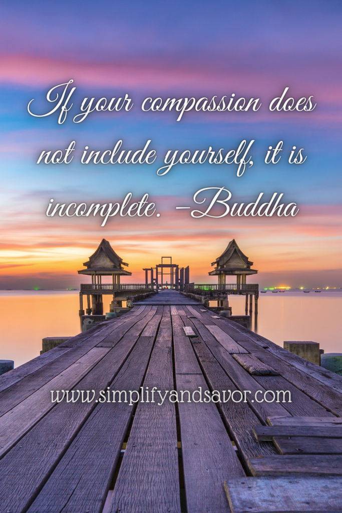 If your compassion does not include yourself it is incomplete. -Buddha
